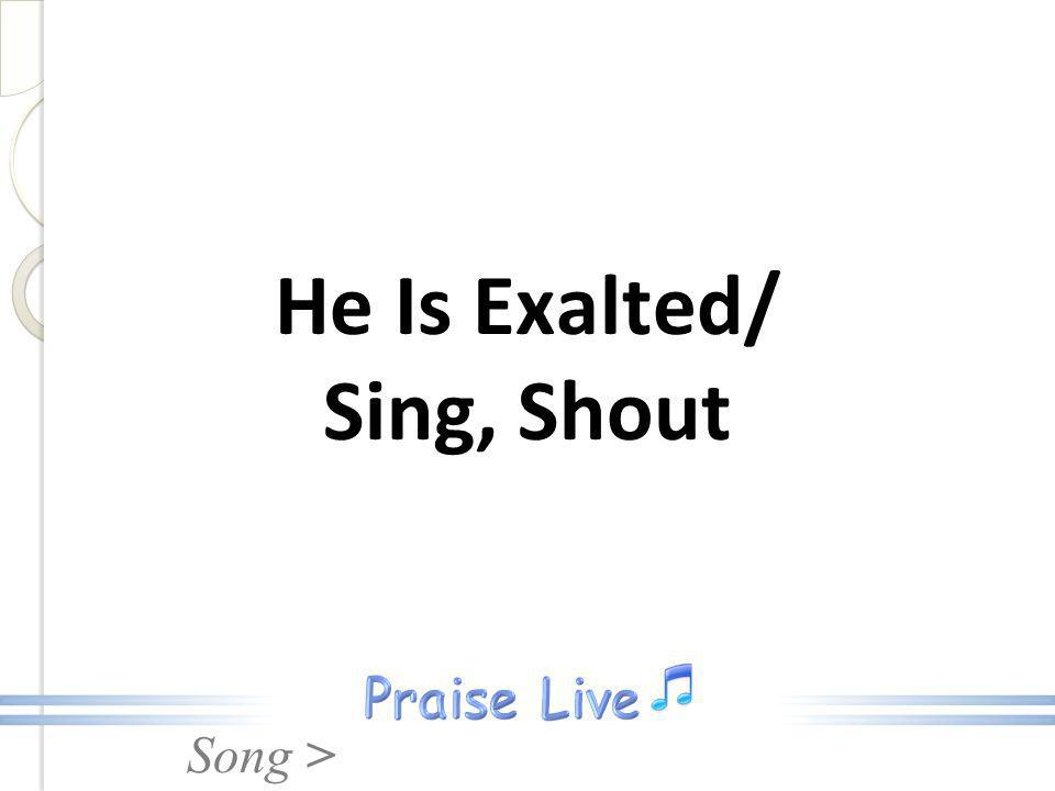 He Is Exalted/ Sing, Shout