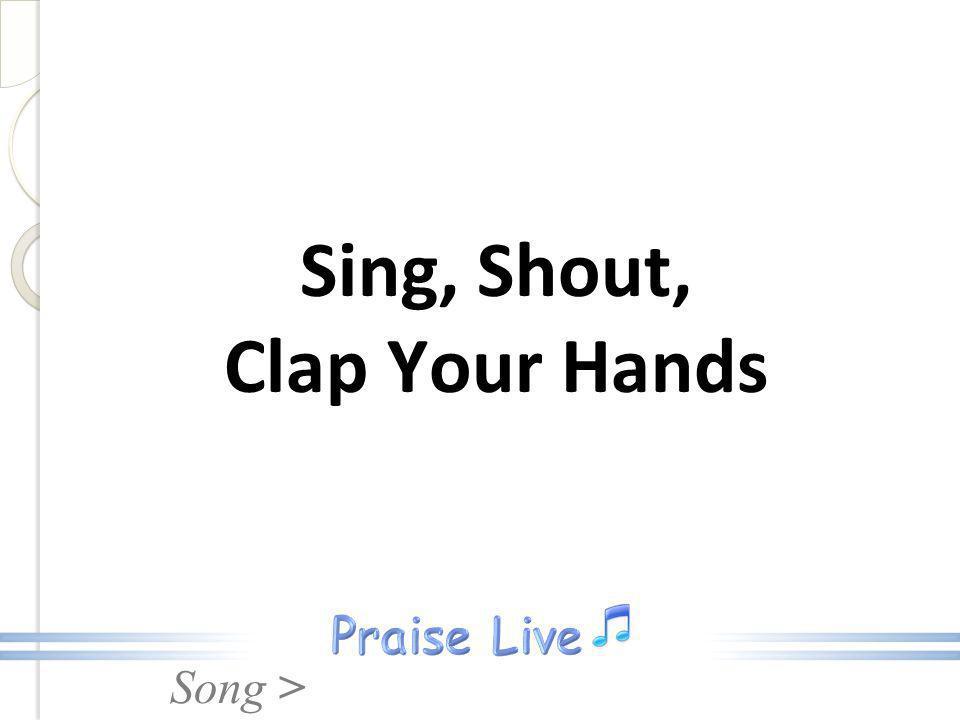 Sing, Shout, Clap Your Hands
