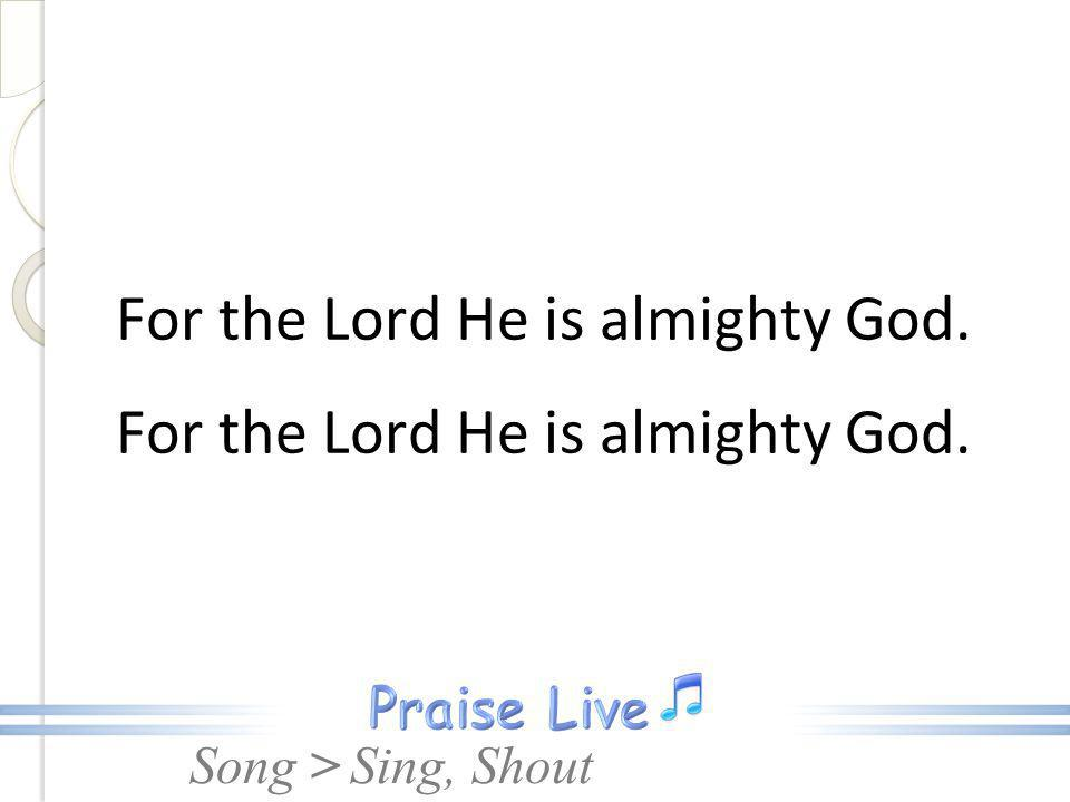 For the Lord He is almighty God.