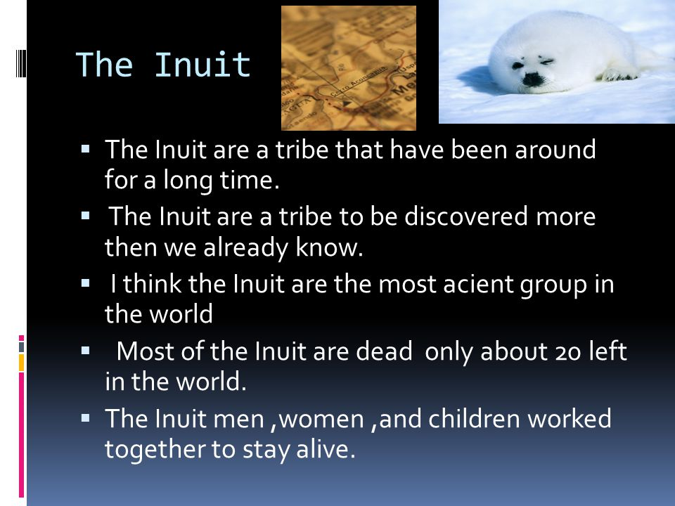 The Inuit The Inuit are a tribe that have been around for a long time.