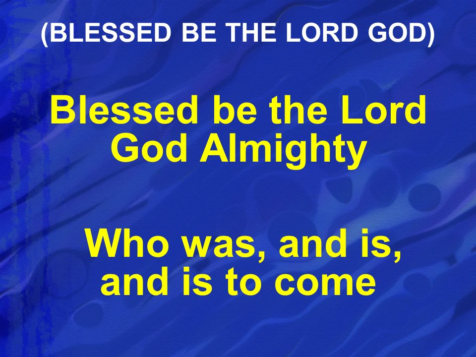 (BLESSED BE THE LORD GOD)