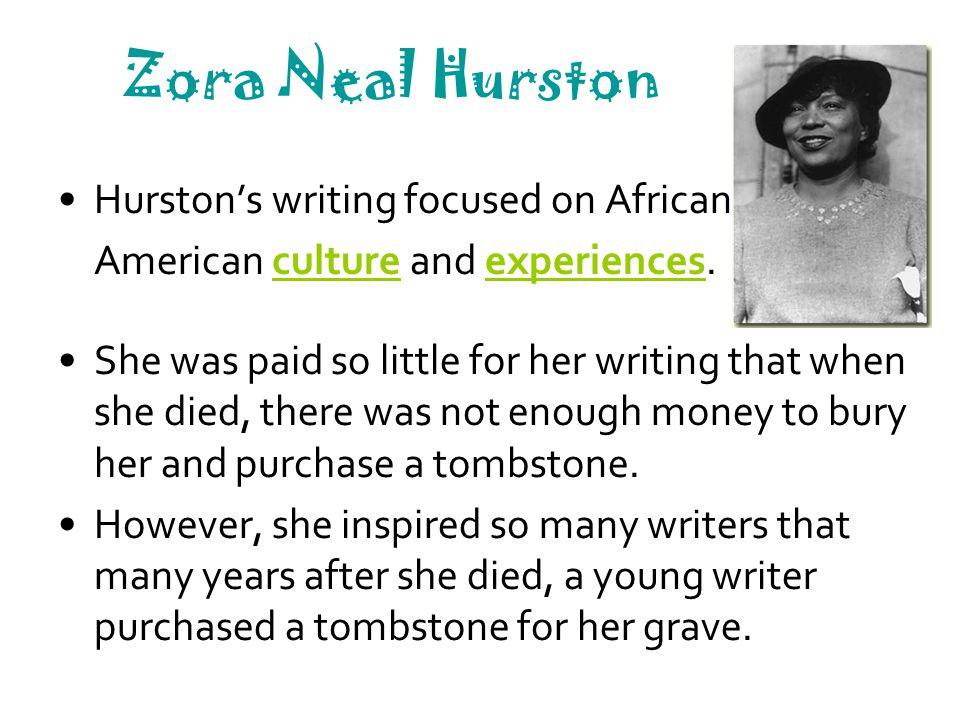 Zora Neal Hurston Hurston's writing focused on African