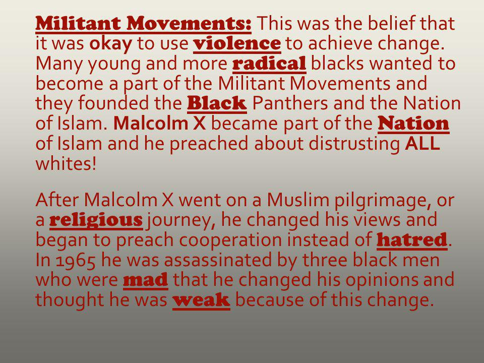Militant Movements: This was the belief that it was okay to use violence to achieve change.