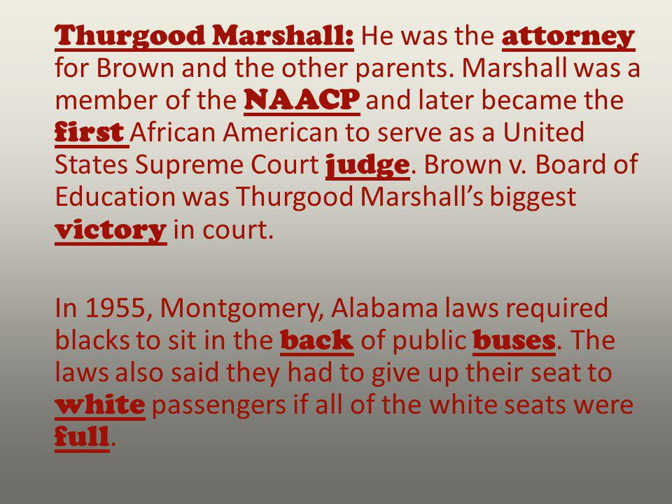 Thurgood Marshall: He was the attorney for Brown and the other parents