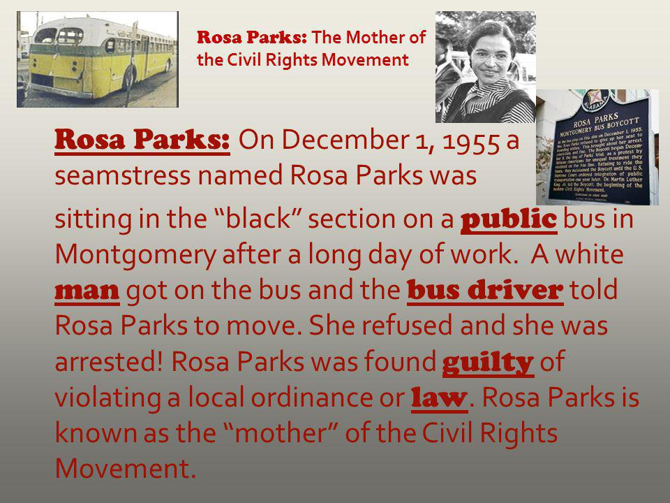 Rosa Parks: On December 1, 1955 a seamstress named Rosa Parks was