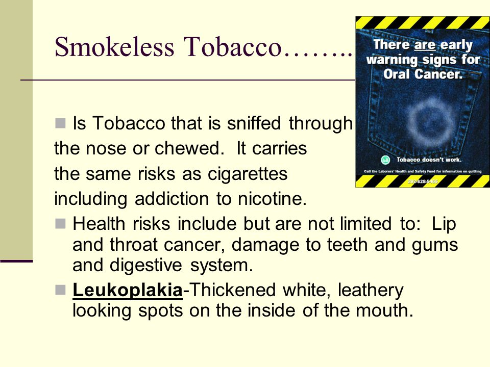 Smokeless Tobacco…….. Is Tobacco that is sniffed through