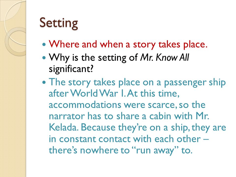 Setting Where and when a story takes place.