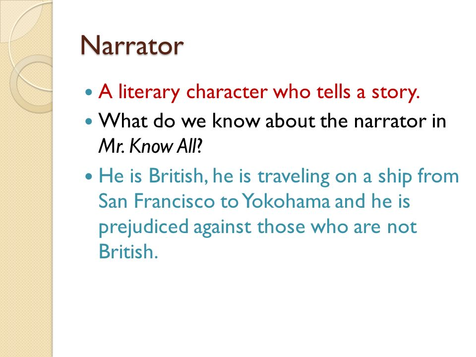Narrator A literary character who tells a story.
