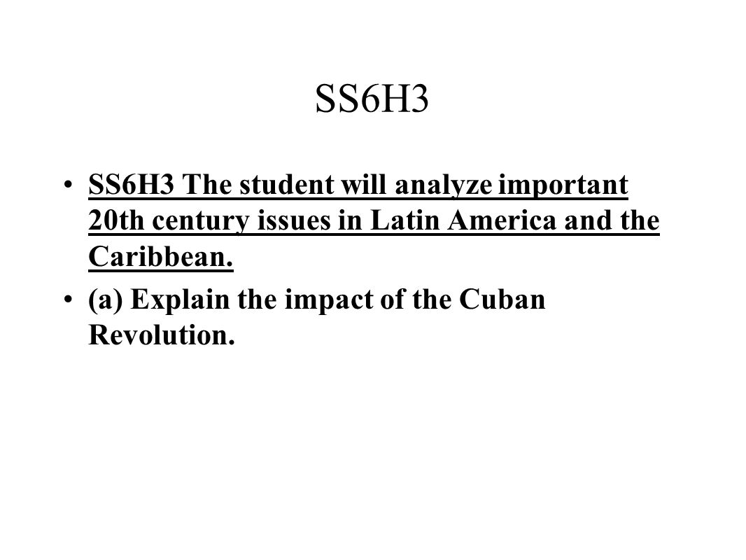 SS6H3 SS6H3 The student will analyze important 20th century issues in Latin America and the Caribbean.