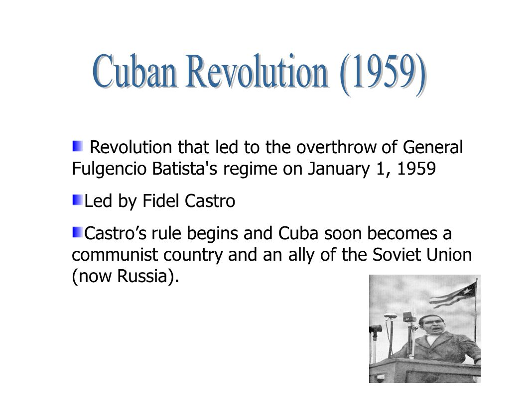 Cuban Revolution (1959) Revolution that led to the overthrow of General Fulgencio Batista s regime on January 1, 1959.