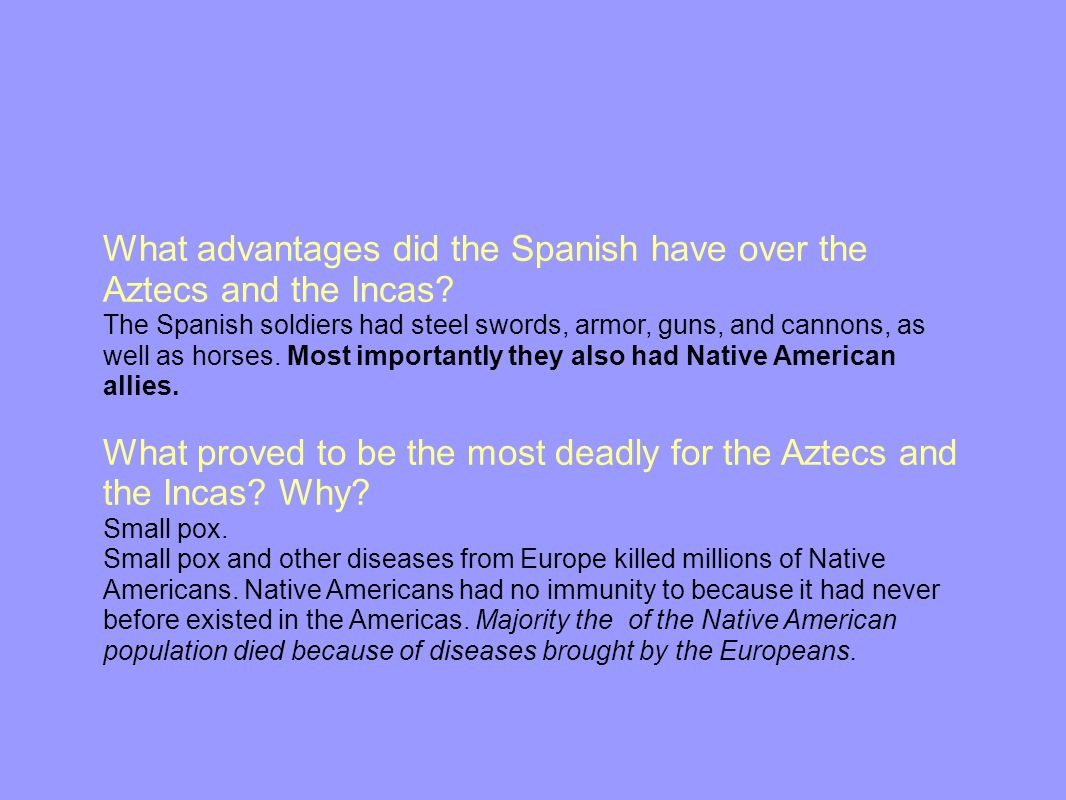 What advantages did the Spanish have over the Aztecs and the Incas