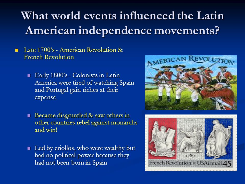 What world events influenced the Latin American independence movements