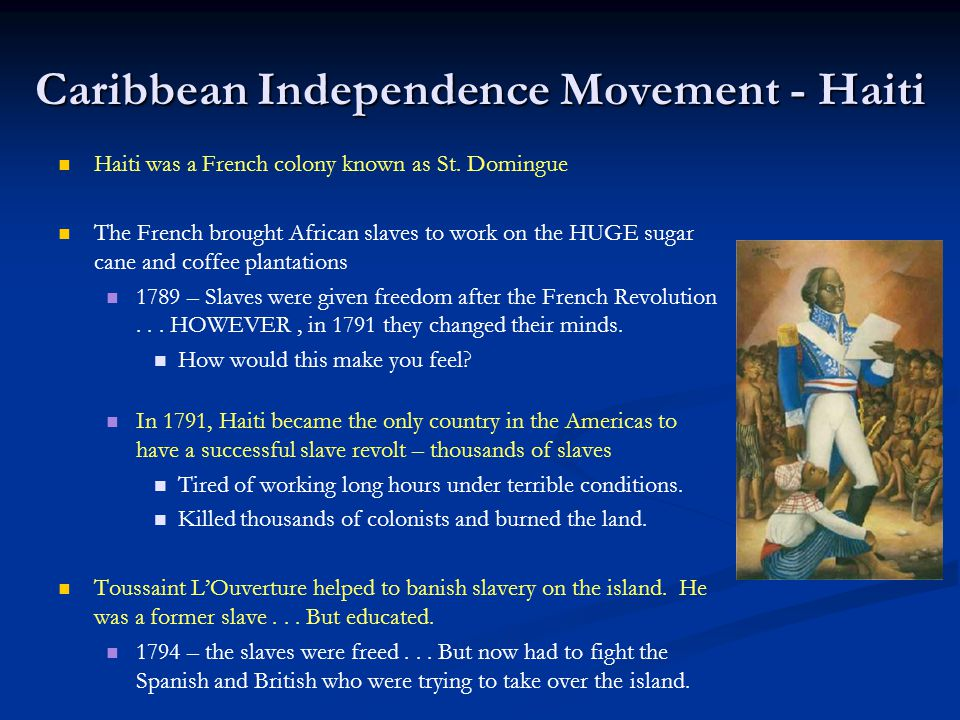 toussaint louverture helped gain first independence in the caribbean Toussaint- louverture, first leader of the haitian  black kos, week in review  band of troops in lightning quick strikes to gain strategic defeats and the.