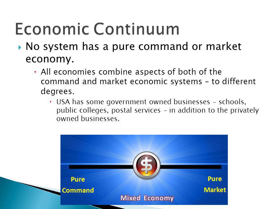 Economic Continuum No system has a pure command or market economy.