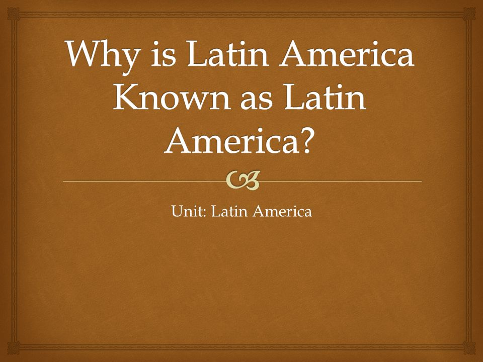 Why is Latin America Known as Latin America
