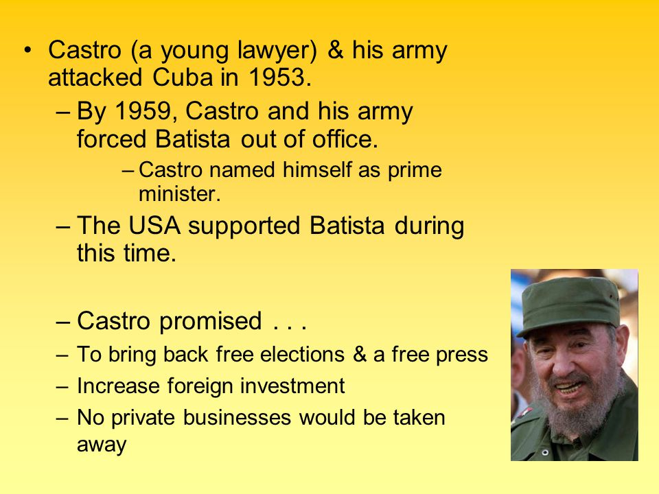 Castro (a young lawyer) & his army attacked Cuba in 1953.