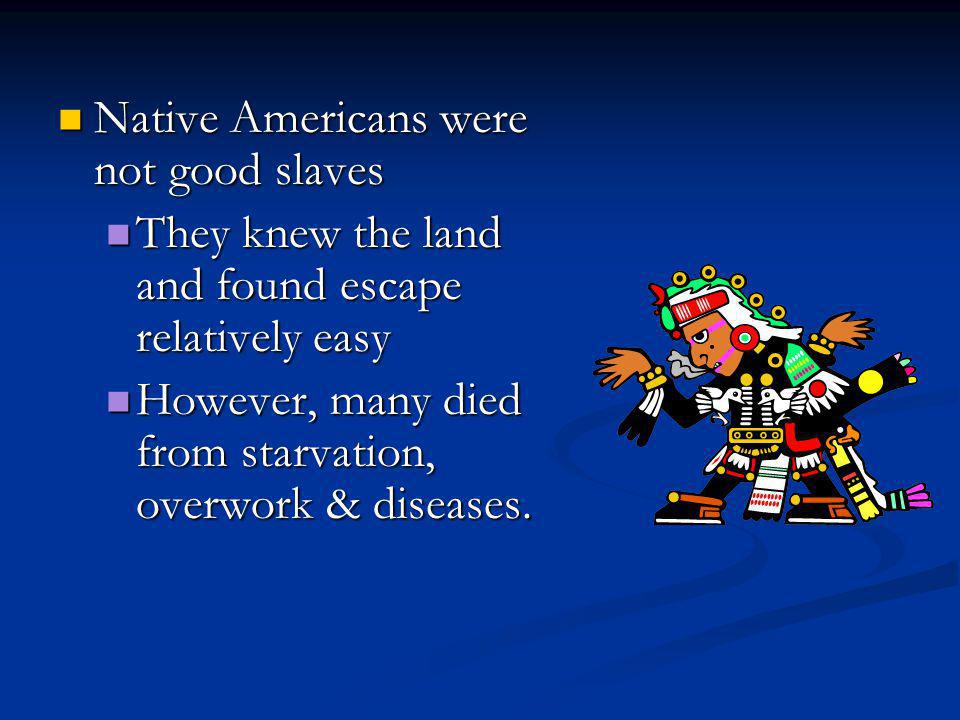 Native Americans were not good slaves