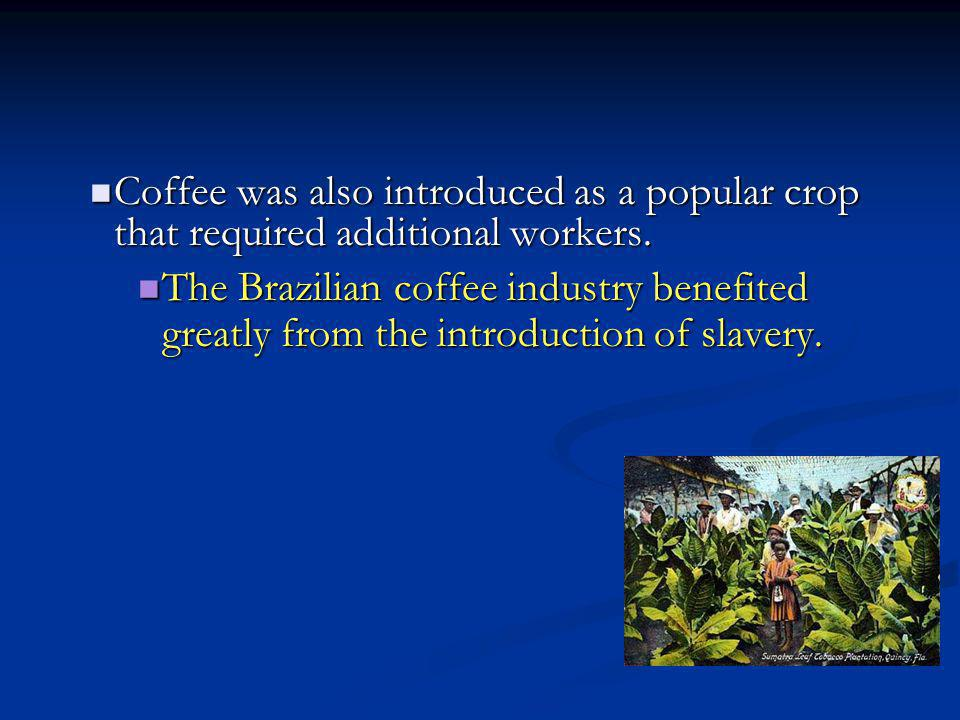 Coffee was also introduced as a popular crop that required additional workers.