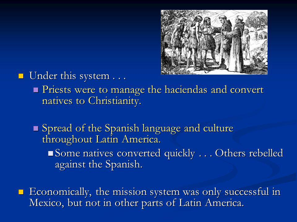 Under this system . . . Priests were to manage the haciendas and convert natives to Christianity.