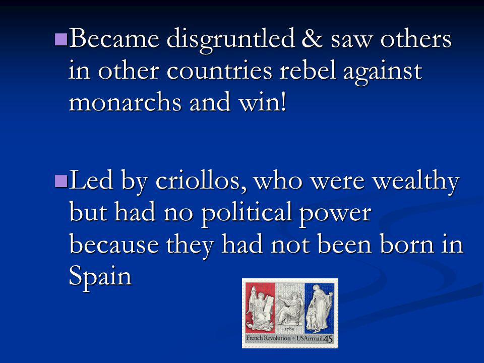 Became disgruntled & saw others in other countries rebel against monarchs and win!