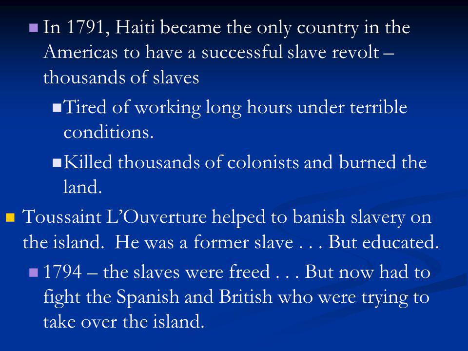 In 1791, Haiti became the only country in the Americas to have a successful slave revolt – thousands of slaves
