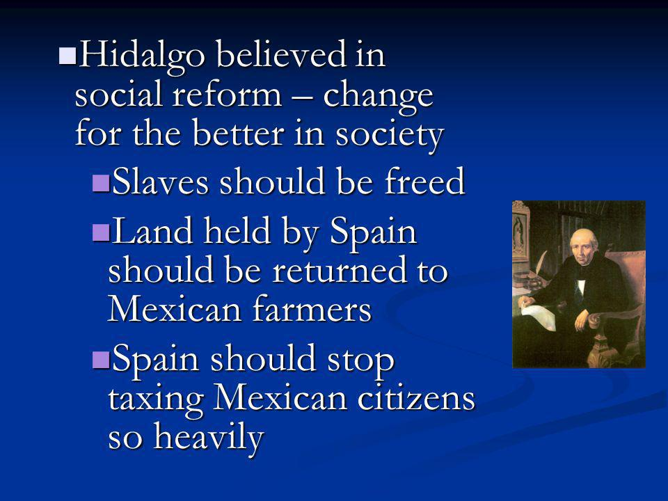 Hidalgo believed in social reform – change for the better in society
