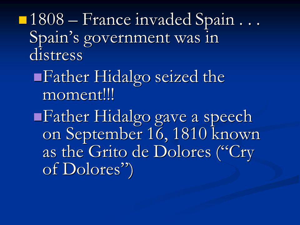 1808 – France invaded Spain . . . Spain's government was in distress