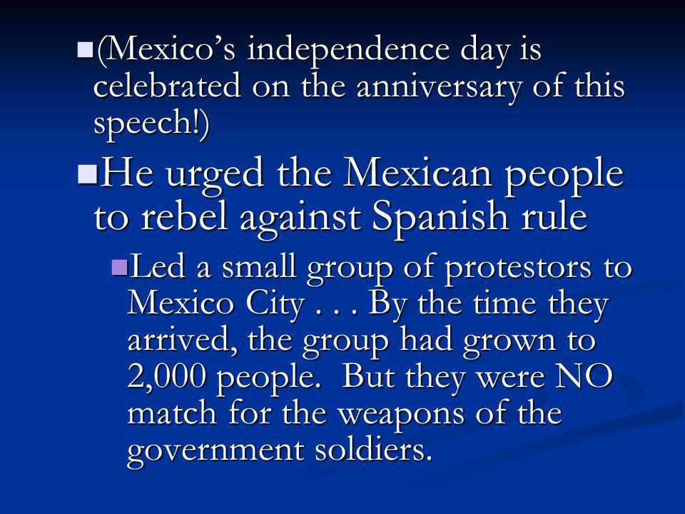 He urged the Mexican people to rebel against Spanish rule