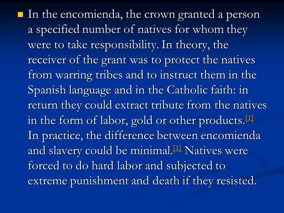 In the encomienda, the crown granted a person a specified number of natives for whom they were to take responsibility.