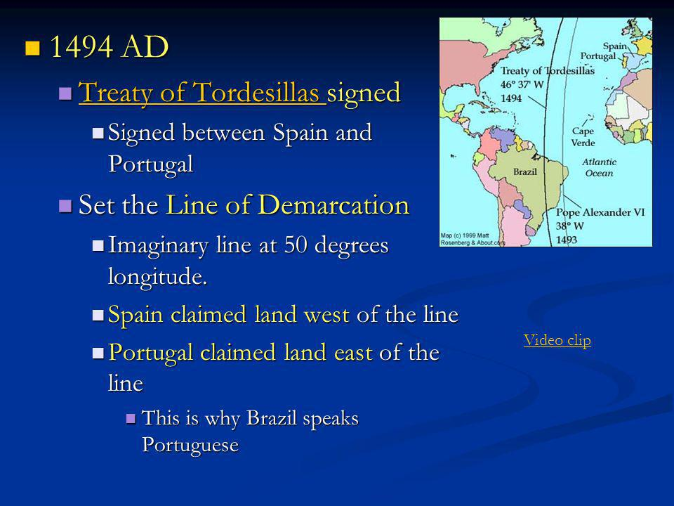 1494 AD Treaty of Tordesillas signed Set the Line of Demarcation