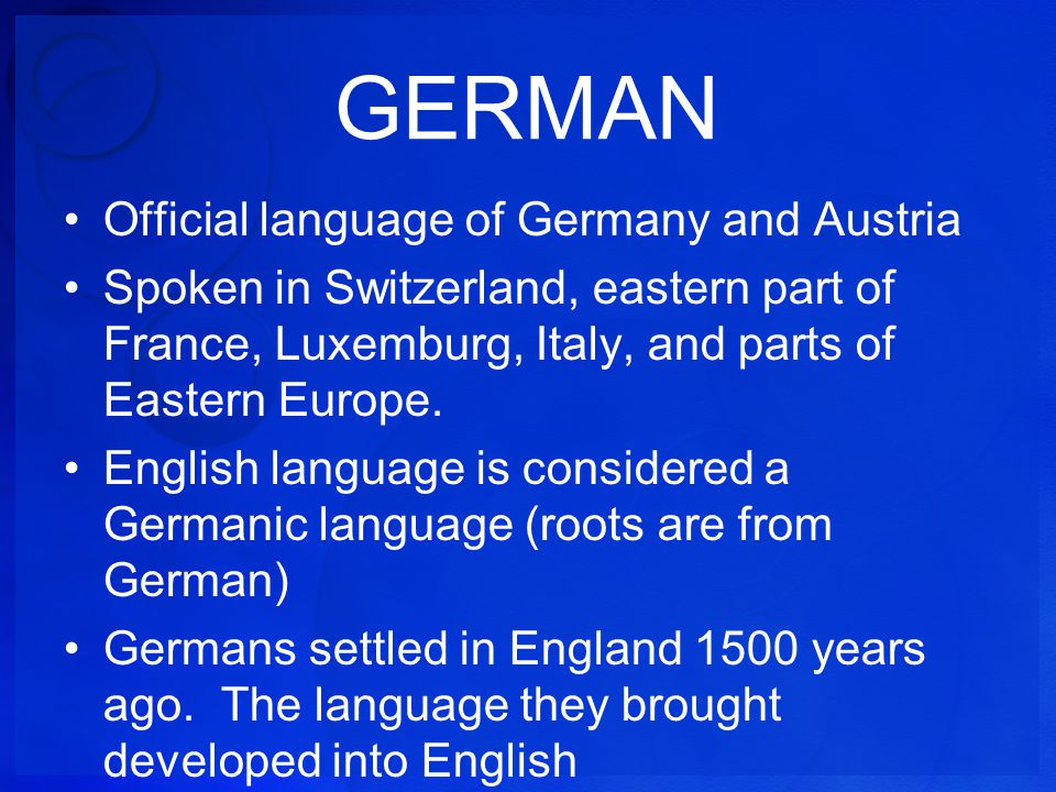 GERMAN Official language of Germany and Austria