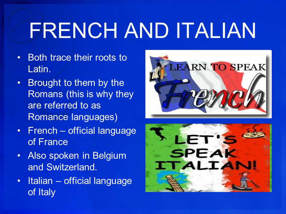 FRENCH AND ITALIAN Both trace their roots to Latin.