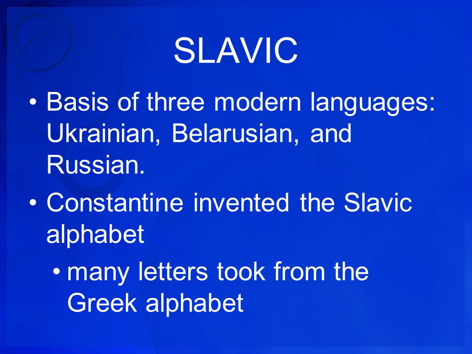 SLAVIC Basis of three modern languages: Ukrainian, Belarusian, and Russian. Constantine invented the Slavic alphabet.