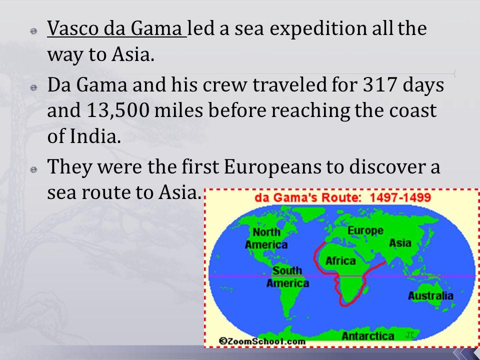 Vasco da Gama led a sea expedition all the way to Asia.