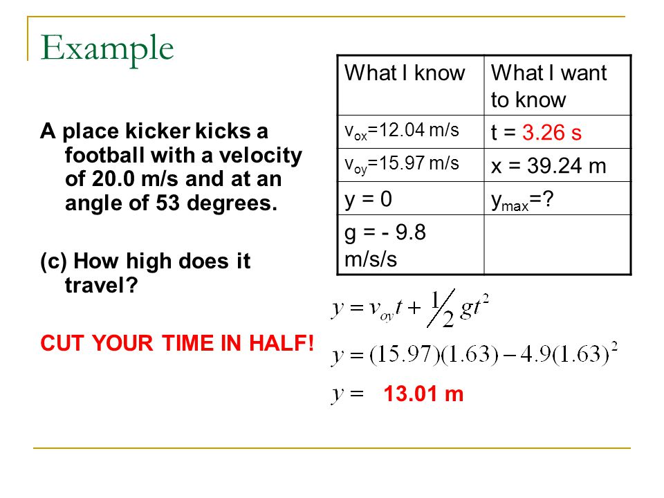 Example What I know What I want to know t = 3.26 s x = 39.24 m y = 0