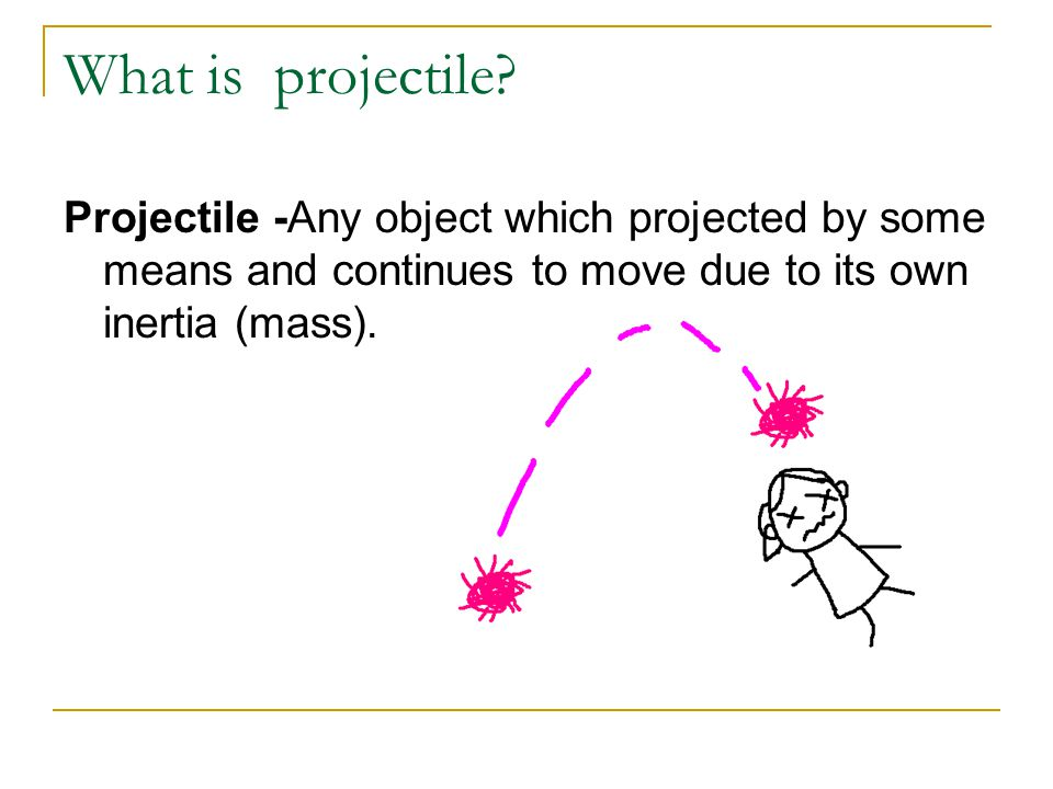 What is projectile.