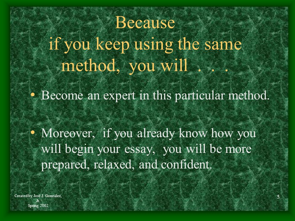 Because if you keep using the same method, you will . . .