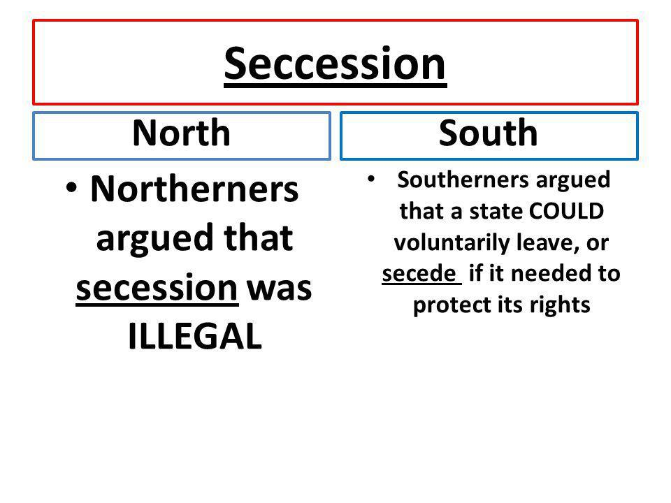 Northerners argued that secession was ILLEGAL