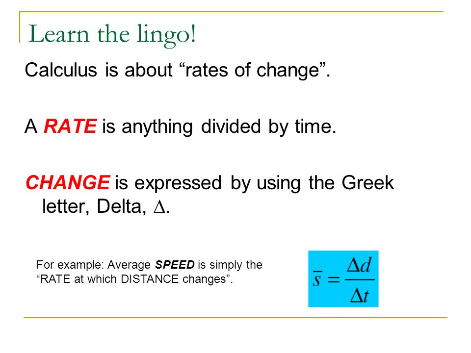 Learn the lingo! Calculus is about rates of change .