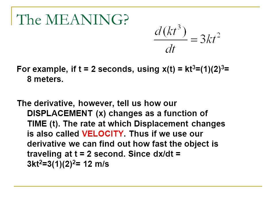 The MEANING For example, if t = 2 seconds, using x(t) = kt3=(1)(2)3= 8 meters.