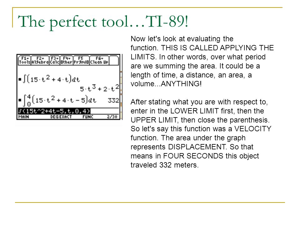 The perfect tool…TI-89! Now let s look at evaluating the