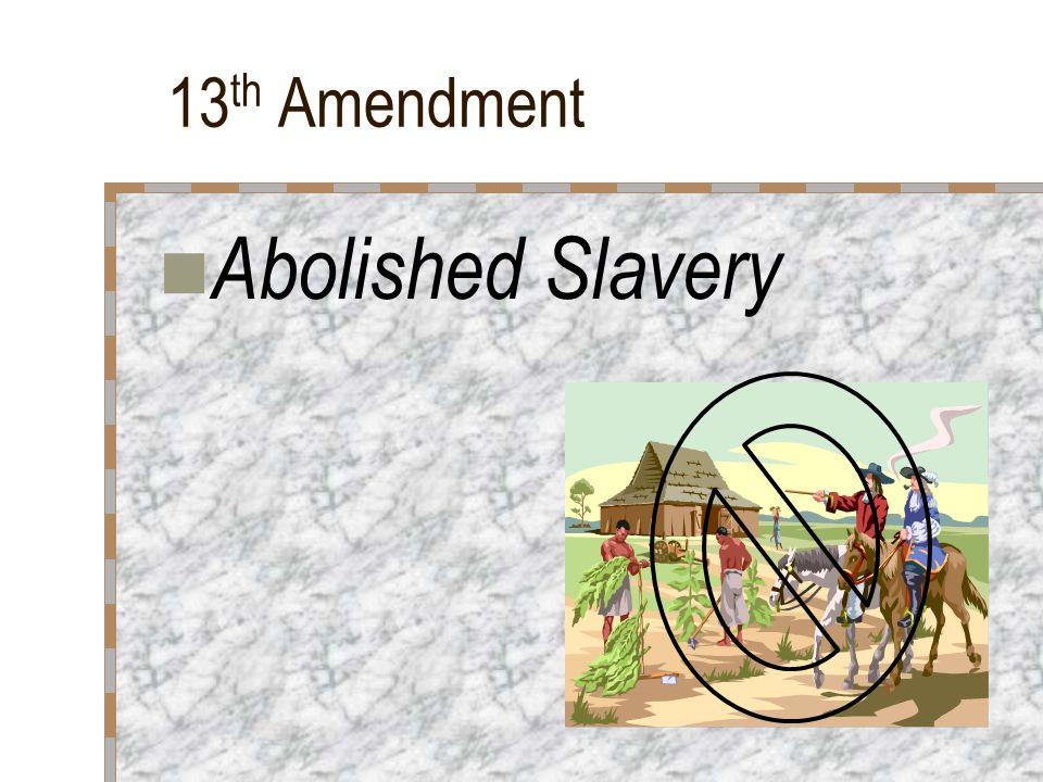 13th Amendment Abolished Slavery