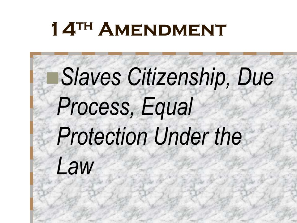 Slaves Citizenship, Due Process, Equal Protection Under the Law