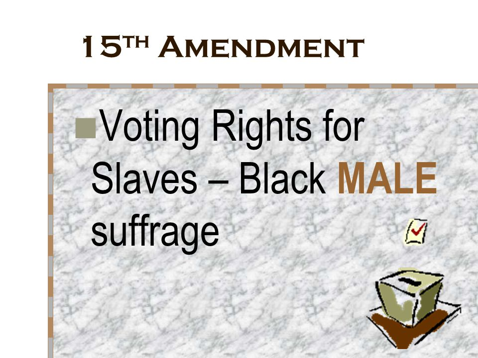 Voting Rights for Slaves – Black MALE suffrage