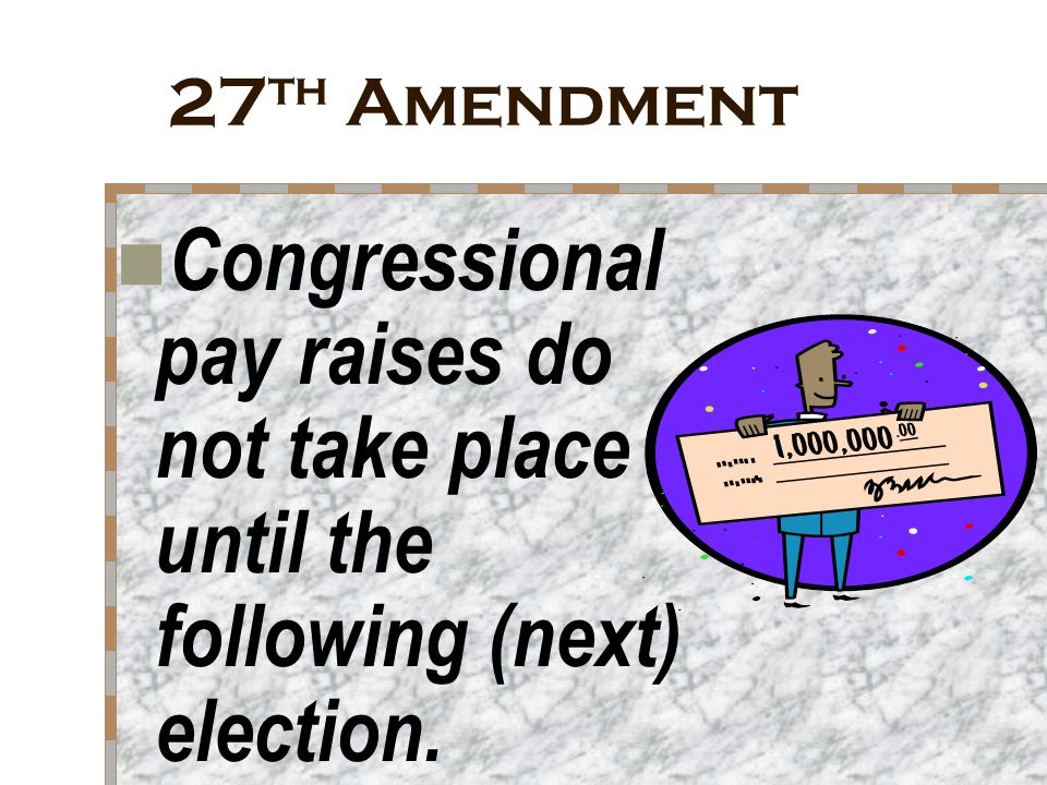 27th Amendment Congressional pay raises do not take place until the following (next) election.