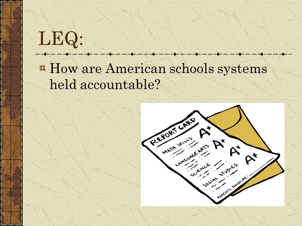 LEQ: How are American schools systems held accountable