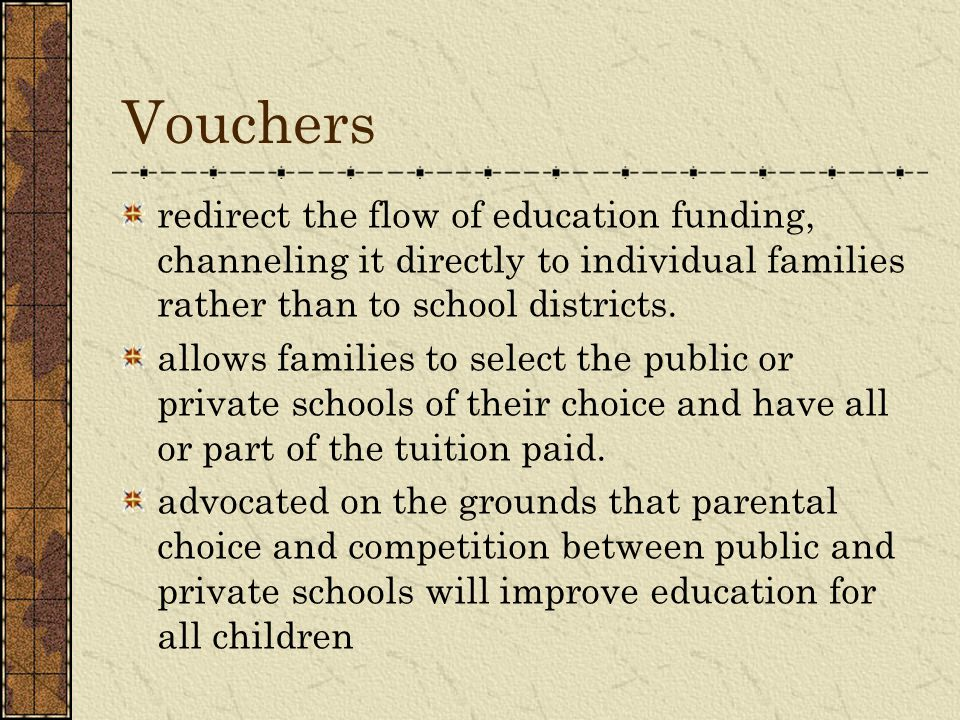Vouchers redirect the flow of education funding, channeling it directly to individual families rather than to school districts.
