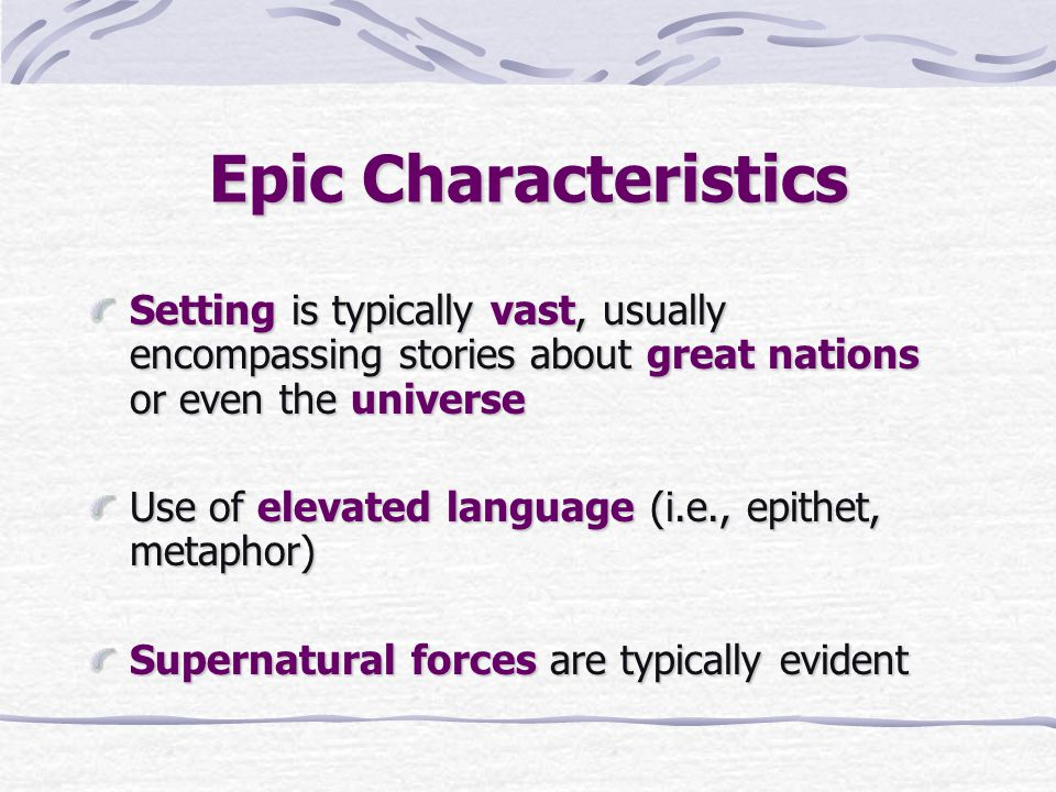 Epic Characteristics Setting is typically vast, usually encompassing stories about great nations or even the universe.