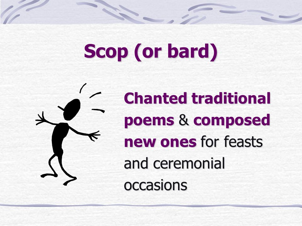 Scop (or bard) Chanted traditional poems & composed