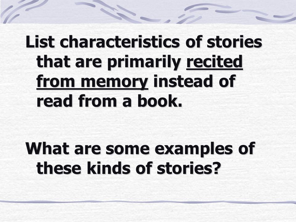 List characteristics of stories that are primarily recited from memory instead of read from a book.